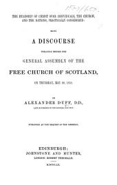 The Headship of Christ Over Individuals, the Church, and the Nations, Practically Considered: Being a Discourse Preached Before the General Assembly of the Free Church of Scotland, on Thursday, May 20, 1852, Etc
