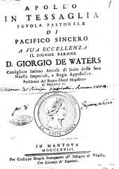 Apollo in Tessaglia favola pastorale di Pacifico Sincero a sua eccellenza il signor barone D. Giorgio De Waters ...