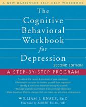 The Cognitive Behavioral Workbook for Depression: A Step-by-Step Program, Edition 2