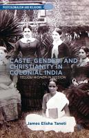 Caste  Gender  and Christianity in Colonial India PDF
