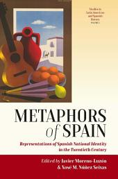 Metaphors of Spain: Representations of Spanish National Identity in the Twentieth Century