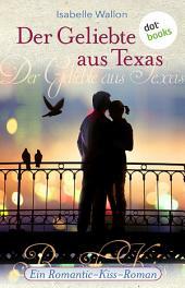 Der Geliebte aus Texas: Ein Romantic-Kiss-Roman -