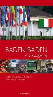 Baden-Baden - da scoprire - Stadtführer Baden-Baden: Tutte le attrazioni turistiche descritte e illustrate