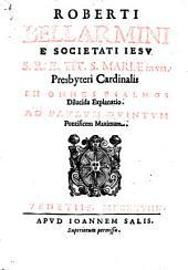 Roberti Bellarmini ... In omnes Psalmos dilucida explanation. Ad Pavlum qvintvm Pontificem maximum
