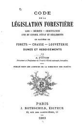 Code de la législation forestière: lois, décrets, ordonannces avis du conseil d'état et réglements en matière de forêts, chasse, louveterie, dunes et reboisements