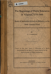 The Beginnings of Public Education in Virginia, 1776-1860: Study of Secondary Schools in Relation to the State Literary Fund, Volume 187