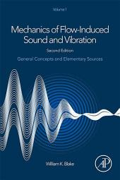 Mechanics of Flow-Induced Sound and Vibration, Volume 1: General Concepts and Elementary Sources, Edition 2
