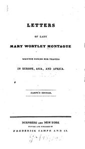 Letters of Lady Mary Wortley Montague: Written During Her Travels in Europe, Asia, and Africa