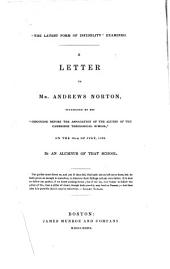 The latest form of infedelity examined: a letter to Mr. Andr. Norton occasioned by his Discourse before the Association of the Alumni of the Cambridge theol. school