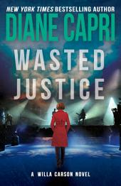 Wasted Justice: A Judge Willa Carson Thriller