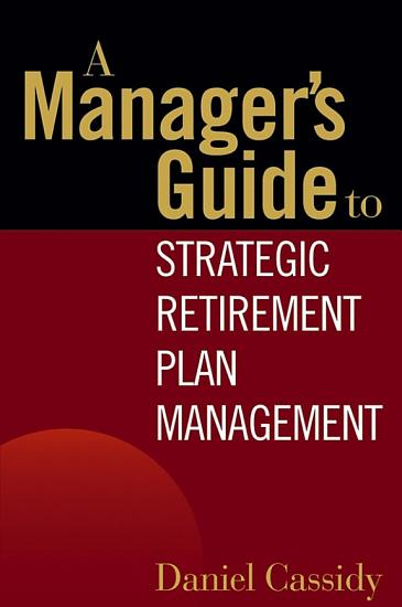 A Manager s Guide to Strategic Retirement Plan Management PDF
