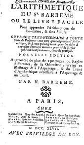 L'Arithmétique du sr. Barrême: ou, le Livre facile pour apprendre l'arithmétique de soi-même, & sans maître