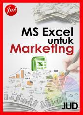 MS Excel untuk Marketing: Menyelesaikan Kasus Pemasaran dengan MS Excel
