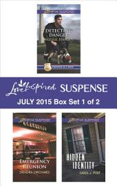 Love Inspired Suspense July 2015 - Box Set 1 of 2: Detecting Danger\Emergency Reunion\Hidden Identity