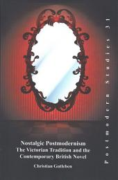 Nostalgic Postmodernism: The Victorian Tradition and the Contemporary British Novel