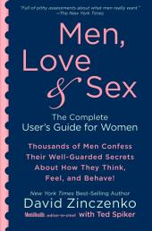 Men, Love & Sex: A Complete User's Guide for Women