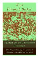 Legenden aus der Griechischen Mythologie  Der Trojanische Krieg   Odysseus   Achilleus   Herakles und viel mehr  PDF