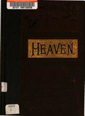 Heaven: where it Is, Its Inhabitants, and how to Get There: The Certainty of God's Promise of a Life Beyond the Grave, and the Rewards that are in Store for Faithful Service