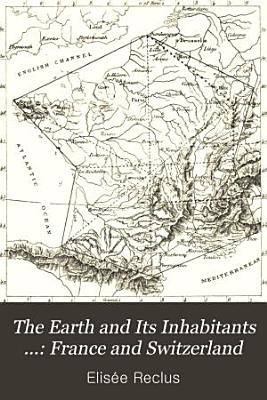 The Earth and Its Inhabitants      France and Switzerland PDF