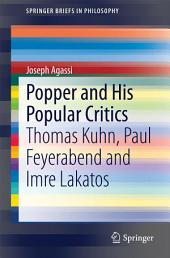 Popper and His Popular Critics: Thomas Kuhn, Paul Feyerabend and Imre Lakatos