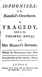 The Dramatick Works Of Mr Nathanael Lee Sophonisba Nero Gloriana Rival Queens The Massac E Of Paris Book PDF