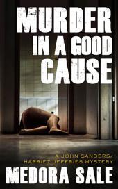 Murder In A Good Cause: A John Sanders/Harriet Jeffries Mystery