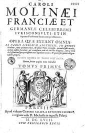 Caroli Molinaei,... Opera quae extant omnia, nunc primum simul typis commissa...