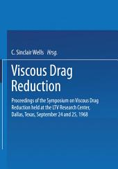 Viscous Drag Reduction: Proceedings of the Symposium on Viscous Drag Reduction held at the LTV Research Center, Dallas, Texas, September 24 and 25, 1968