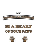 My Yorkshire Terrier is a Heart on Four Paws