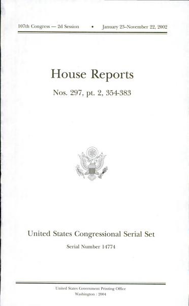 Download United States Congressional Serial Set  Serial No  14774  House Reports No  297  Pt  2  Nos  354 383 Book