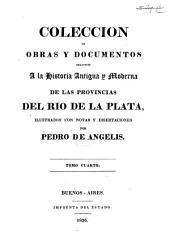 Coleccion de obras y documentos relativos a la historia antigua y moderna de las provincias del Rio de la Plata: Volumen 4
