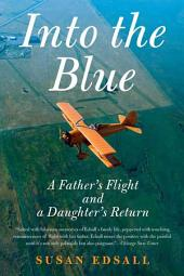 Into the Blue: A Father's Flight and a Daughter's Return