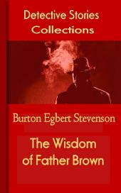 The Wisdom of Father Brown: Mystery & Detective Collections