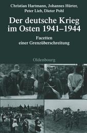 Der deutsche Krieg im Osten 1941-1944: Facetten einer Grenzüberschreitung