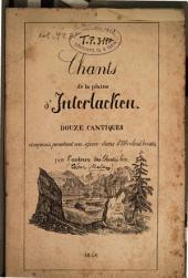 Chants de la plaine d'Interlacken: douze cantiques composés pendant un séjour dans l'Oberland bernois