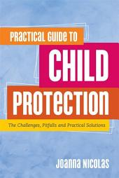 Practical Guide to Child Protection: The Challenges, Pitfalls and Practical Solutions