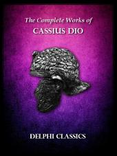 Delphi Complete Works of Cassius Dio (Illustrated)