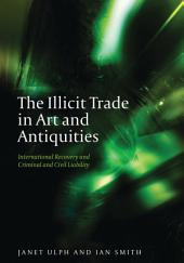 The Illicit Trade in Art and Antiquities: International Recovery and Criminal and Civil Liability