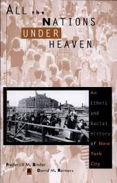 All the Nations Under Heaven: An Ethnic and Racial History of New York City