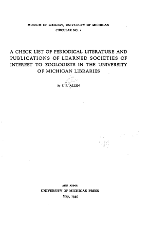 A Check List of Periodical Literature and Publications of Learned Societies of Interest to Zoologists in the University of Michigan Libraries