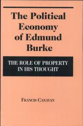 The Political Economy of Edmund Burke: The Role of Property in His Thought