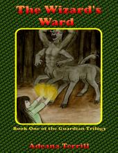 The Wizard's Ward: Book One of the Guardian Trilogy