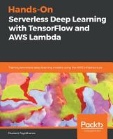 Hands On Serverless Deep Learning with TensorFlow and AWS Lambda PDF