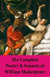 The Complete Poetry & Sonnets of William Shakespeare: The Sonnets + Venus And Adonis + The Rape Of Lucrece + The Passionate Pilgrim + The Phoenix And The Turtle + A Lover's Complaint
