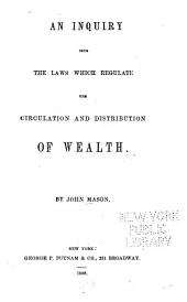 An Inquiry Into the Laws which Regulate the Circulation and Distribution of Wealth