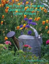 The Poetry, Prose and Quotes of JMS and Other Writers
