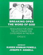 Breaking Open the Word of God: Resources for Using the Lectionary for Catechesis in the RCIA Cycle C