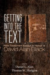 Getting into the Text: New Testament Essays in Honor of David Alan Black