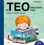 En Teo descobreix món. Edició especial: L'amic de petits i grans