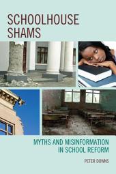 Schoolhouse Shams: Myths and Misinformation in School Reform